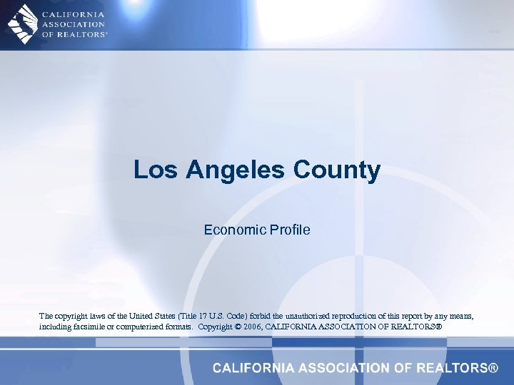 Los Angeles County Economic Profile The copyright laws of the United States (Title 17