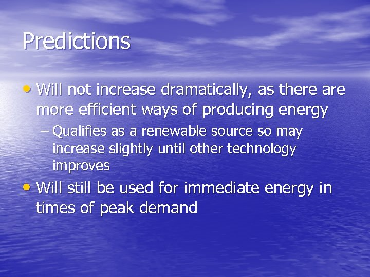 Predictions • Will not increase dramatically, as there are more efficient ways of producing