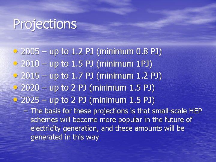 Projections • 2005 – up to 1. 2 PJ (minimum 0. 8 PJ) •