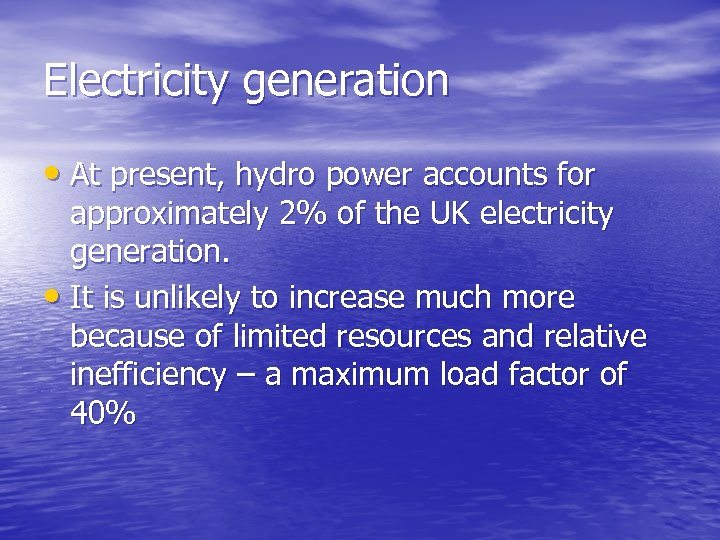 Electricity generation • At present, hydro power accounts for approximately 2% of the UK