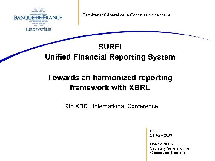 Secrétariat Général de la Commission bancaire SURFI Unified FInancial Reporting System Towards an harmonized