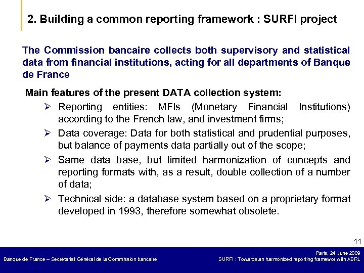 2. Building a common reporting framework : SURFI project The Commission bancaire collects both