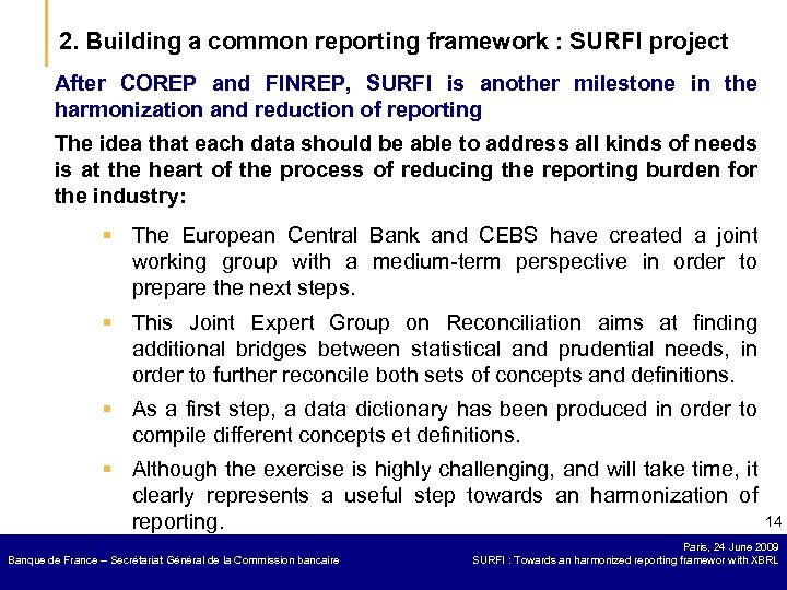 2. Building a common reporting framework : SURFI project After COREP and FINREP, SURFI
