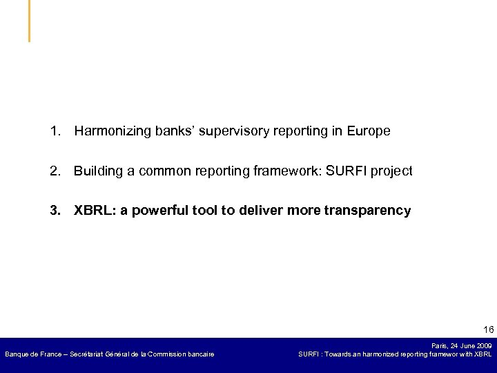 1. Harmonizing banks' supervisory reporting in Europe 2. Building a common reporting framework: SURFI