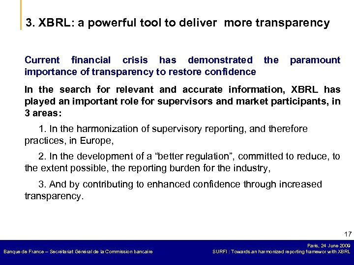 3. XBRL: a powerful tool to deliver more transparency Current financial crisis has demonstrated