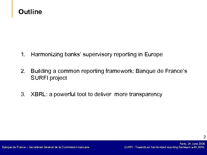 Outline 1. Harmonizing banks' supervisory reporting in Europe 2. Building a common reporting framework: