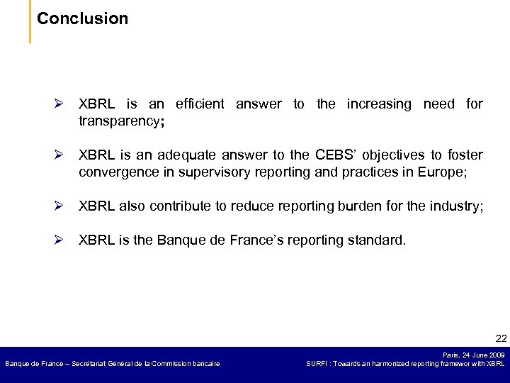 Conclusion Ø XBRL is an efficient answer to the increasing need for transparency; Ø