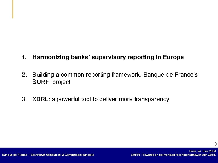 1. Harmonizing banks' supervisory reporting in Europe 2. Building a common reporting framework: Banque