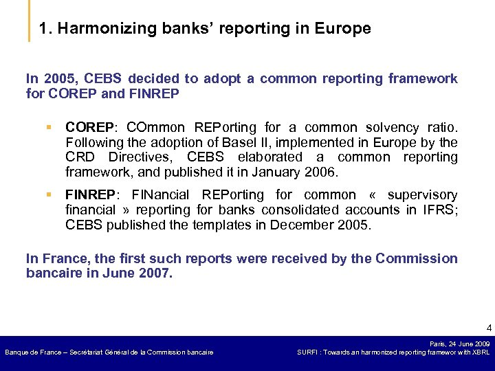 1. Harmonizing banks' reporting in Europe In 2005, CEBS decided to adopt a common
