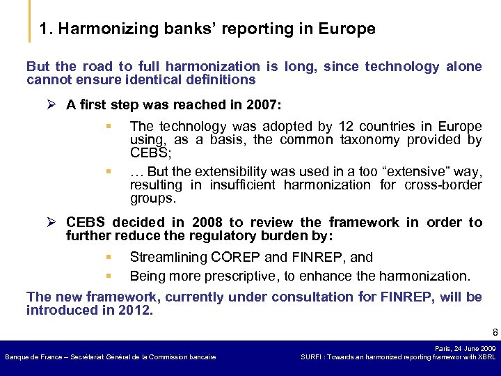1. Harmonizing banks' reporting in Europe But the road to full harmonization is long,
