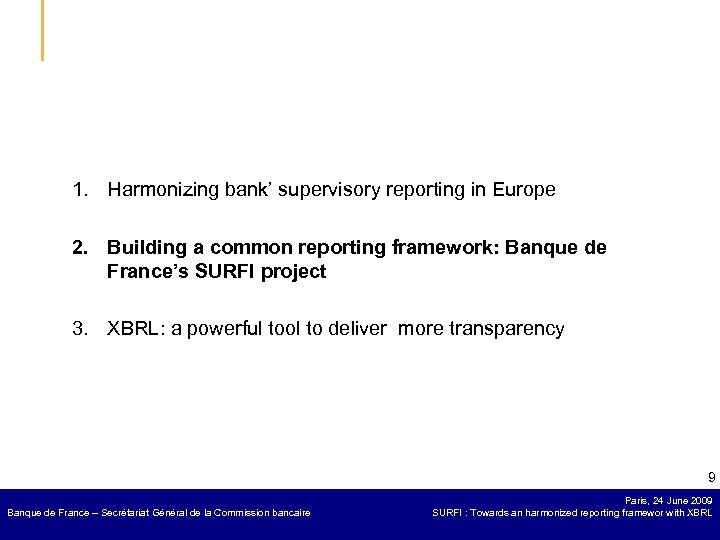 1. Harmonizing bank' supervisory reporting in Europe 2. Building a common reporting framework: Banque