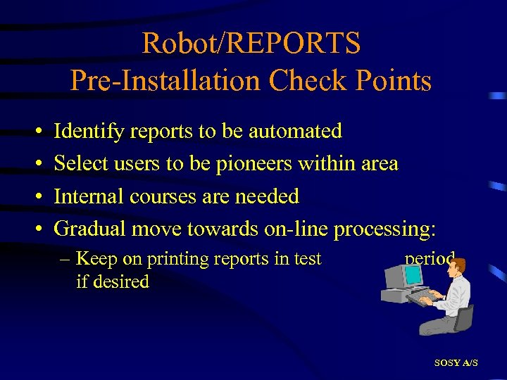 Robot/REPORTS Pre-Installation Check Points • • Identify reports to be automated Select users to