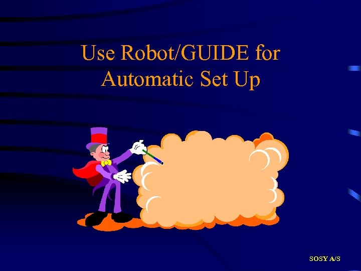 Use Robot/GUIDE for Automatic Set Up SOSY A/S