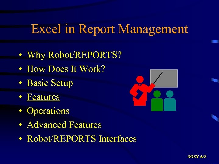 Excel in Report Management • • Why Robot/REPORTS? How Does It Work? Basic Setup
