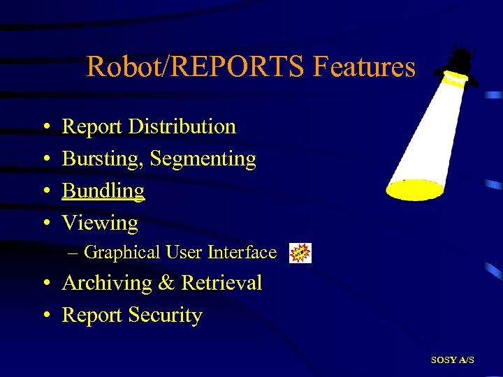 Robot/REPORTS Features • • Report Distribution Bursting, Segmenting Bundling Viewing – Graphical User Interface