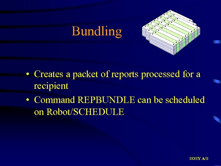 Bundling • Creates a packet of reports processed for a recipient • Command REPBUNDLE