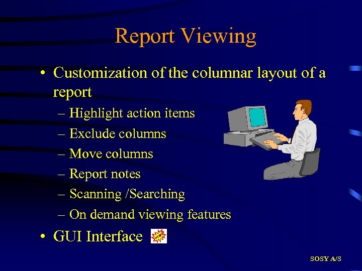 Report Viewing • Customization of the columnar layout of a report – Highlight action