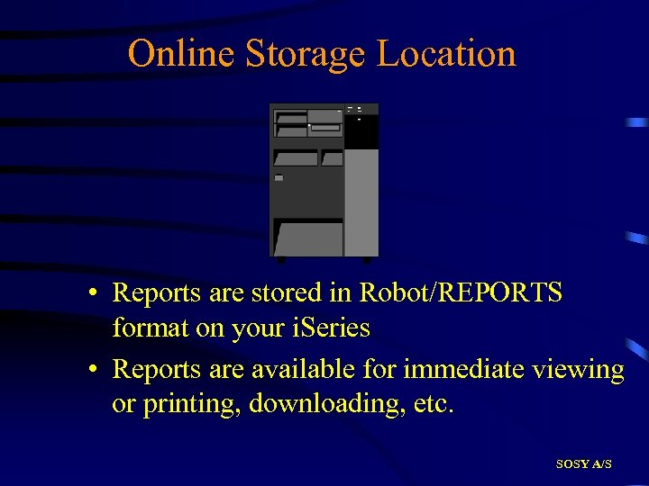 Online Storage Location • Reports are stored in Robot/REPORTS format on your i. Series