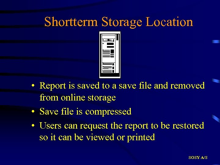 Shortterm Storage Location • Report is saved to a save file and removed from