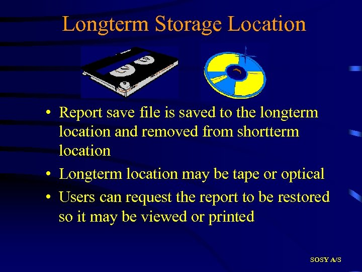 Longterm Storage Location • Report save file is saved to the longterm location and
