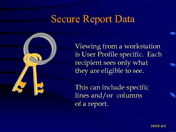 Secure Report Data Viewing from a workstation is User Profile specific. Each recipient sees
