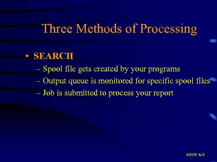Three Methods of Processing • SEARCH – Spool file gets created by your programs