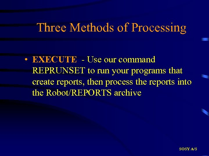 Three Methods of Processing • EXECUTE - Use our command REPRUNSET to run your