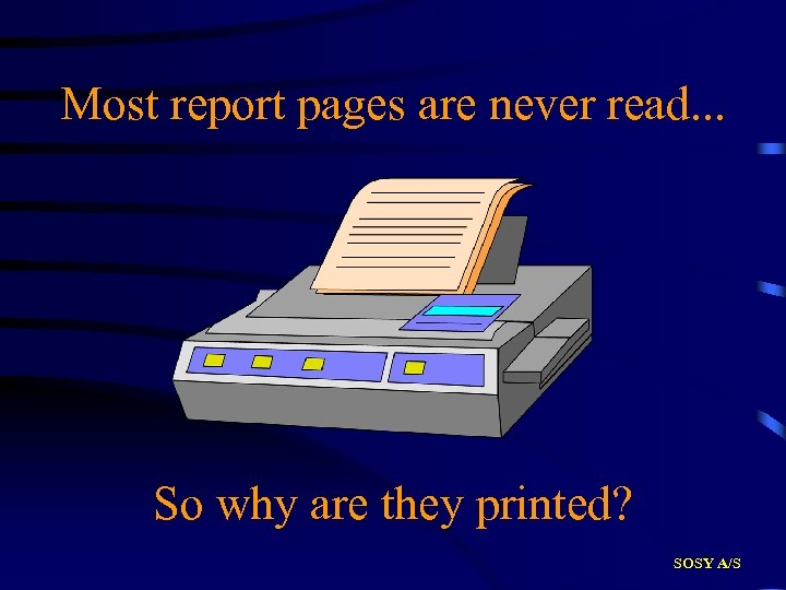 Most report pages are never read. . . So why are they printed? SOSY