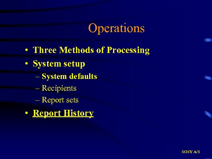Operations • Three Methods of Processing • System setup – System defaults – Recipients