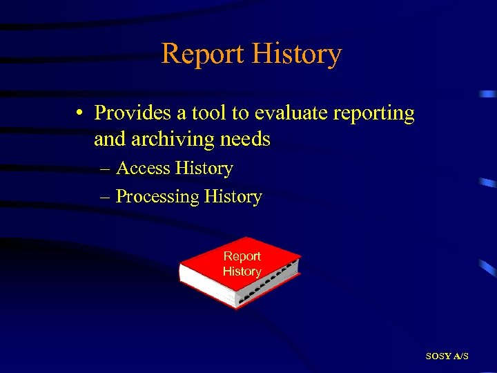 Report History • Provides a tool to evaluate reporting and archiving needs – Access