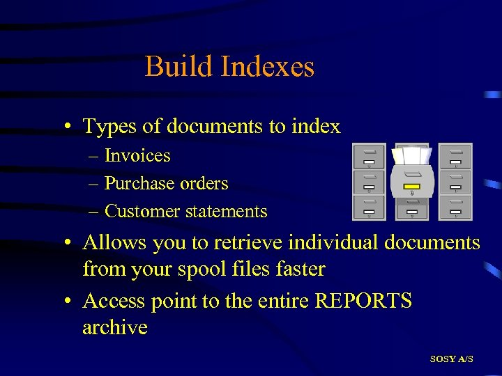 Build Indexes • Types of documents to index – Invoices – Purchase orders –