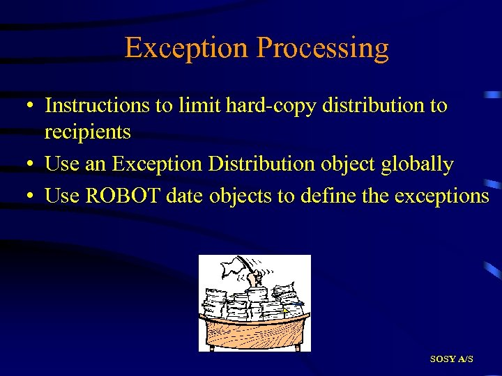 Exception Processing • Instructions to limit hard-copy distribution to recipients • Use an Exception