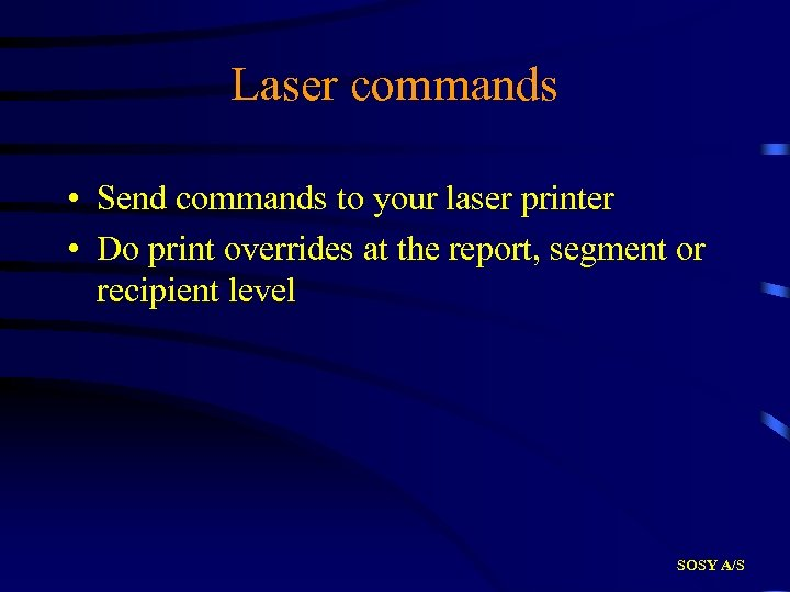Laser commands • Send commands to your laser printer • Do print overrides at