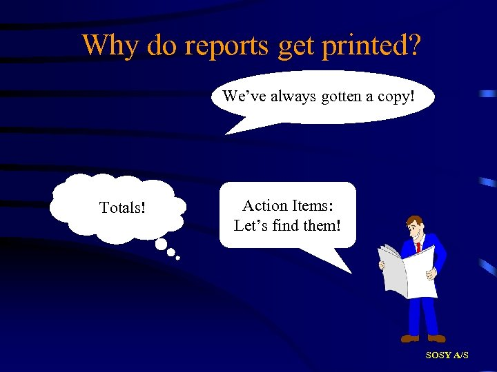 Why do reports get printed? We've always gotten a copy! Totals! Action Items: Let's