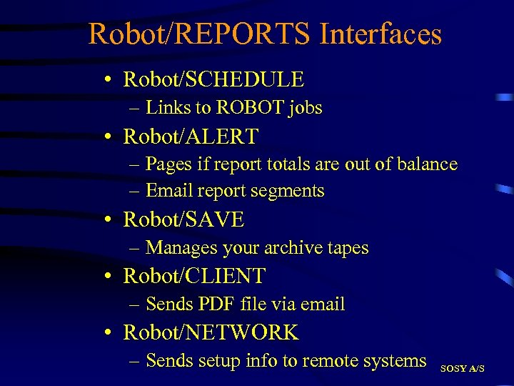 Robot/REPORTS Interfaces • Robot/SCHEDULE – Links to ROBOT jobs • Robot/ALERT – Pages if
