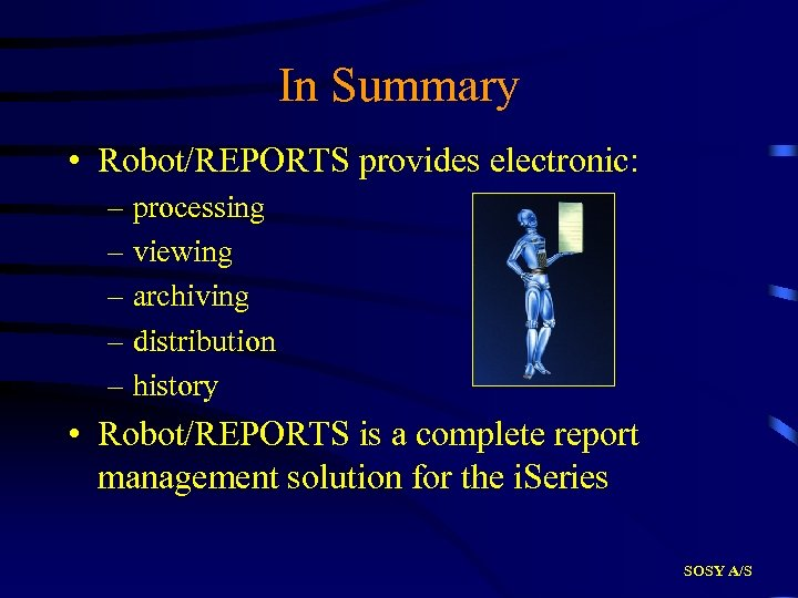 In Summary • Robot/REPORTS provides electronic: – processing – viewing – archiving – distribution