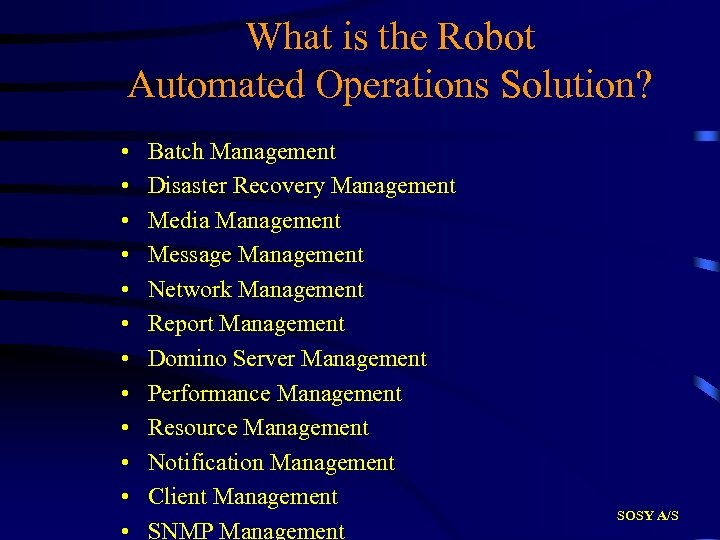 What is the Robot Automated Operations Solution? • • • Batch Management Disaster Recovery