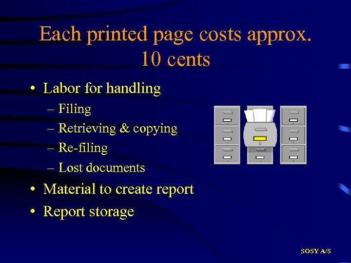 Each printed page costs approx. 10 cents • Labor for handling – Filing –