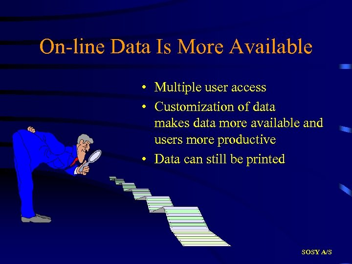 On-line Data Is More Available • Multiple user access • Customization of data makes