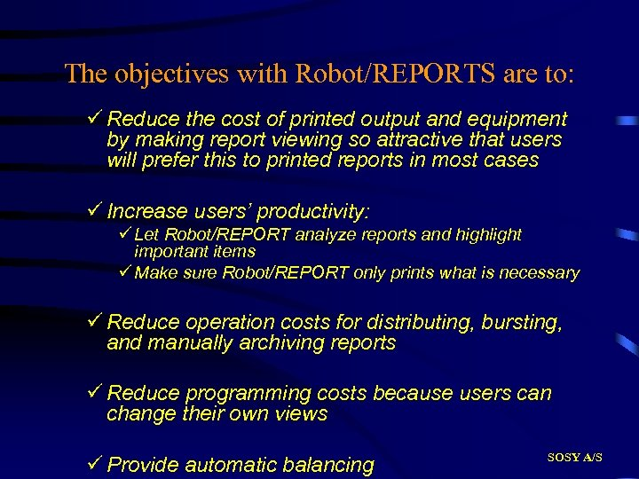 The objectives with Robot/REPORTS are to: ü Reduce the cost of printed output and