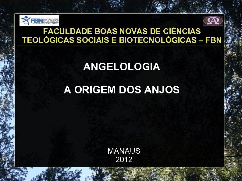 FACULDADE BOAS NOVAS DE CIÊNCIAS TEOLÓGICAS SOCIAIS E BIOTECNOLÓGICAS – FBN ANGELOLOGIA A ORIGEM