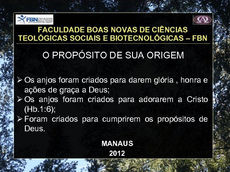 FACULDADE BOAS NOVAS DE CIÊNCIAS TEOLÓGICAS SOCIAIS E BIOTECNOLÓGICAS – FBN O PROPÓSITO DE