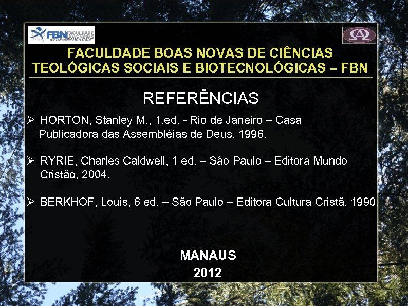FACULDADE BOAS NOVAS DE CIÊNCIAS TEOLÓGICAS SOCIAIS E BIOTECNOLÓGICAS – FBN REFERÊNCIAS HORTON, Stanley
