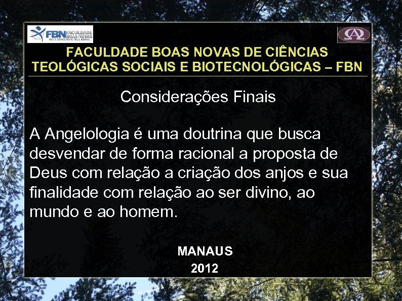 FACULDADE BOAS NOVAS DE CIÊNCIAS TEOLÓGICAS SOCIAIS E BIOTECNOLÓGICAS – FBN Considerações Finais A