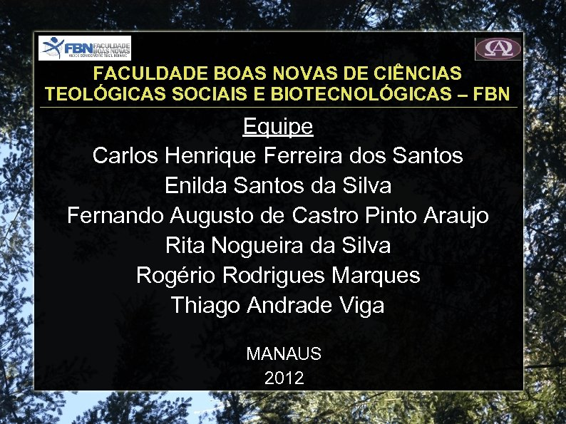 FACULDADE BOAS NOVAS DE CIÊNCIAS TEOLÓGICAS SOCIAIS E BIOTECNOLÓGICAS – FBN Equipe Carlos Henrique