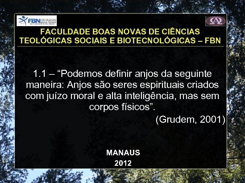 FACULDADE BOAS NOVAS DE CIÊNCIAS TEOLÓGICAS SOCIAIS E BIOTECNOLÓGICAS – FBN 1. 1 –