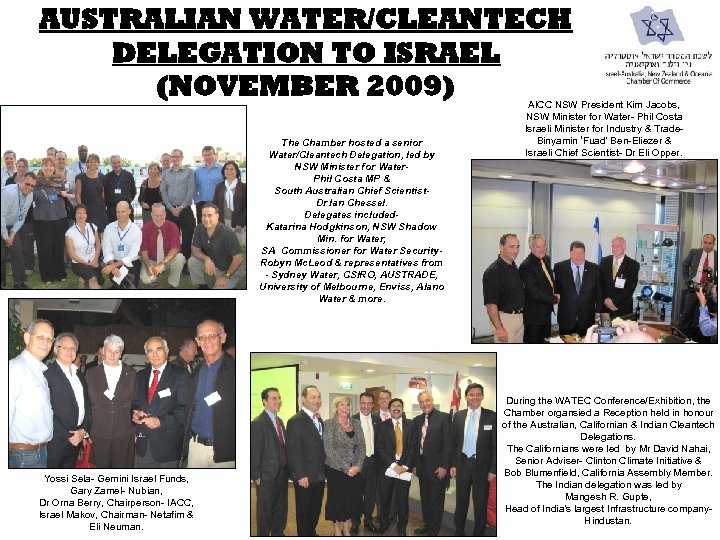 AUSTRALIAN WATER/CLEANTECH DELEGATION TO ISRAEL (NOVEMBER 2009) The Chamber hosted a senior Water/Cleantech Delegation,