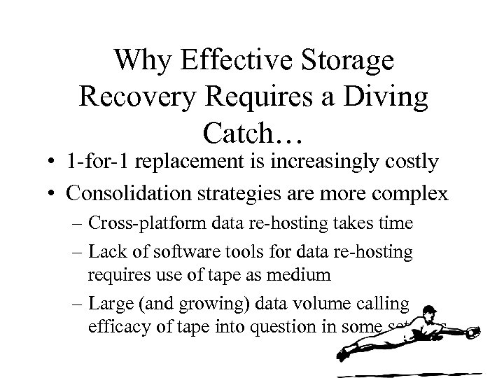 Why Effective Storage Recovery Requires a Diving Catch… • 1 -for-1 replacement is increasingly