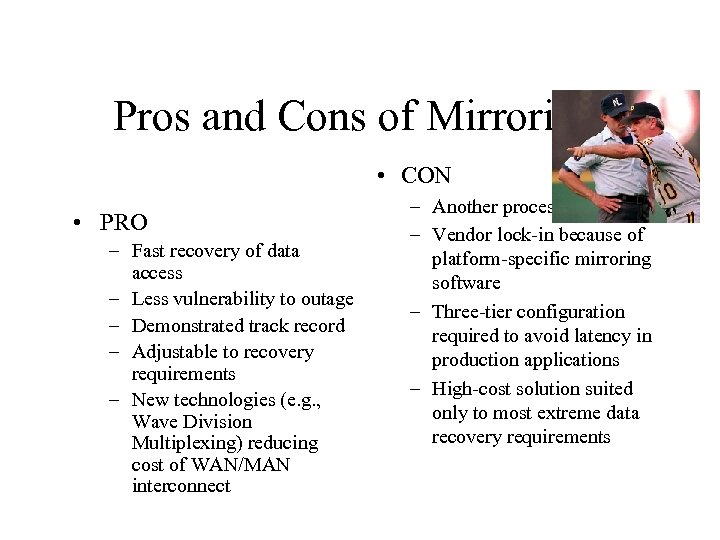Pros and Cons of Mirroring • CON • PRO – Fast recovery of data