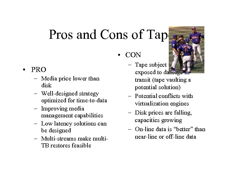 Pros and Cons of Tape • CON • PRO – Media price lower than
